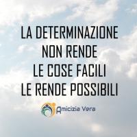 La determinazione non rende le cose facili. Le rende possibili