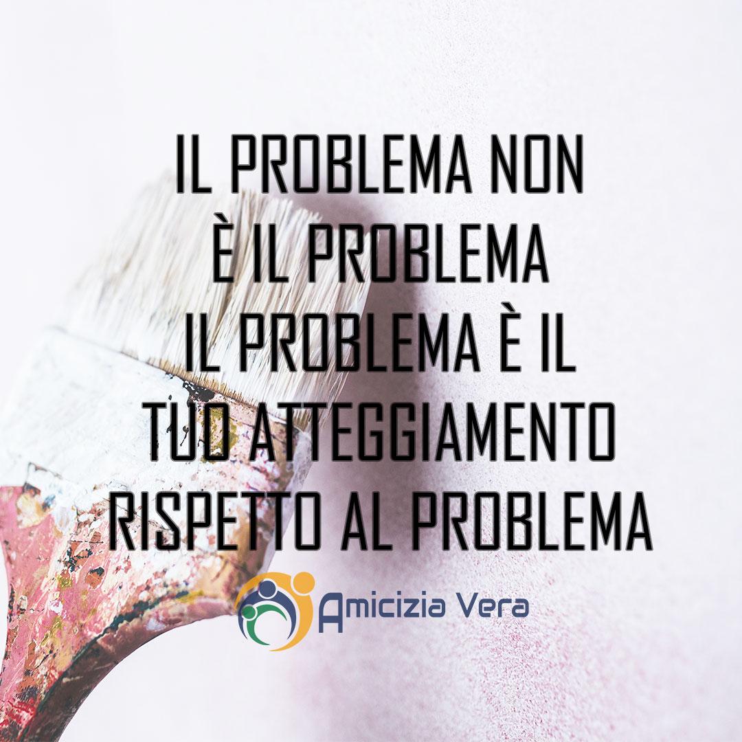 Il problema non è il problema. Il problema è il tuo atteggiamento rispetto al problema
