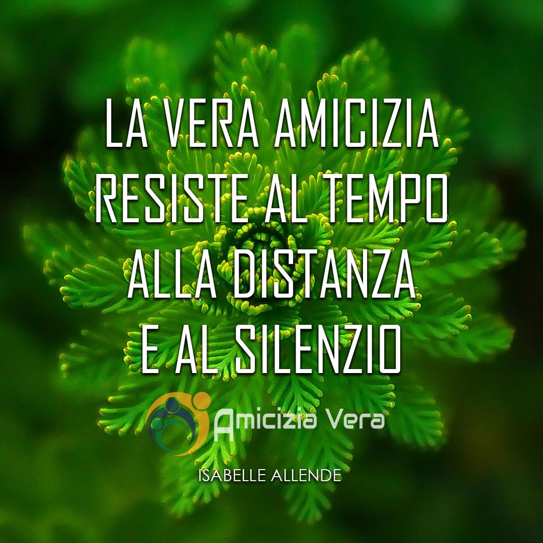 La vera amicizia resiste al tempo, alla distanza e al silenzio - Isabel Allende -