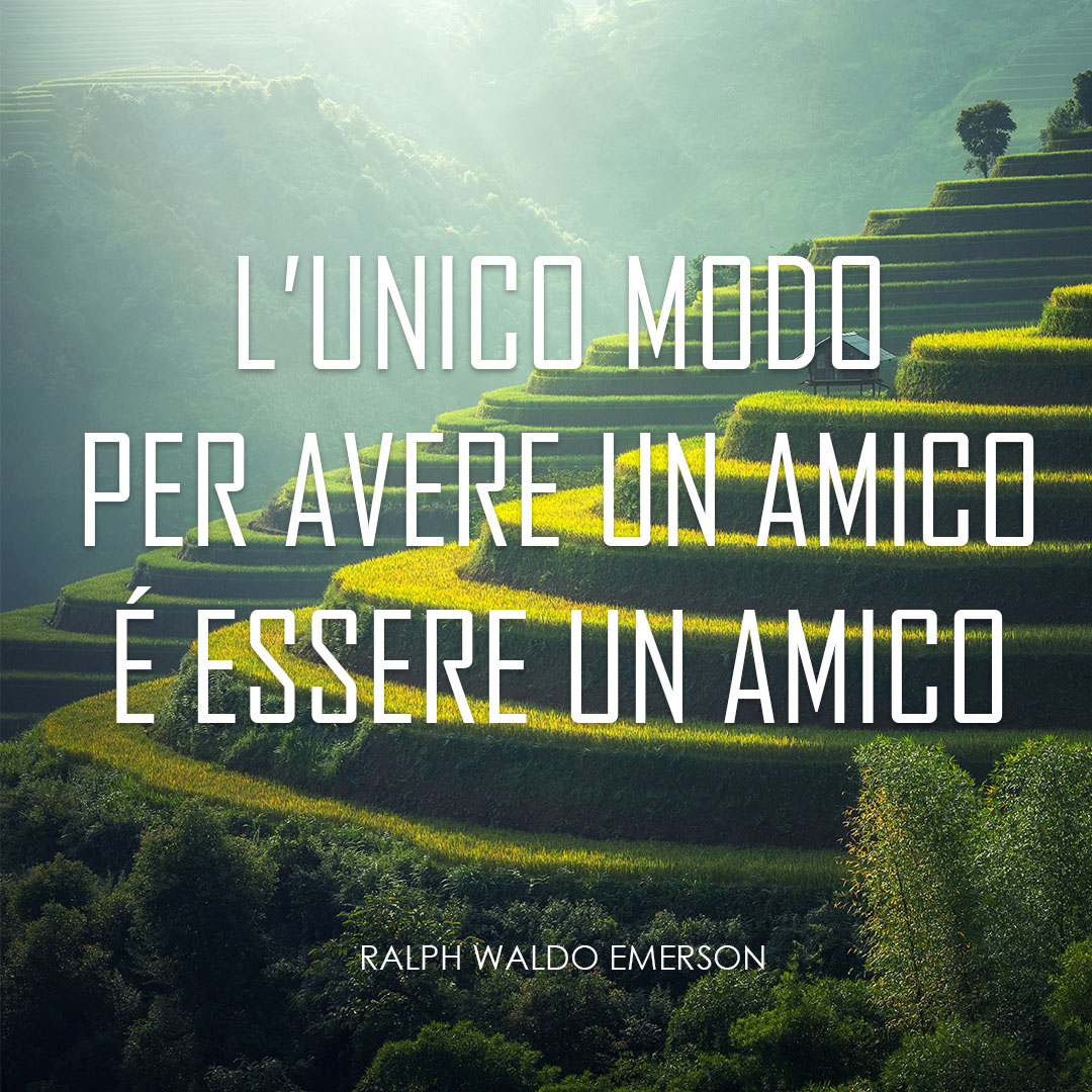 L'unico modo per avere un amico è essere un amico - Ralph Waldo Emerson -