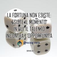La fortuna non esiste: esiste il momento in cui il talento incontra l'opportunità - Seneca