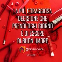 La più coraggiosa decisione che prendi ogni giorno è di essere di buon umore - Voltaire -