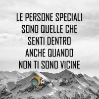 Le persone speciali sono quelle che senti dentro anche quando non ti sono vicine